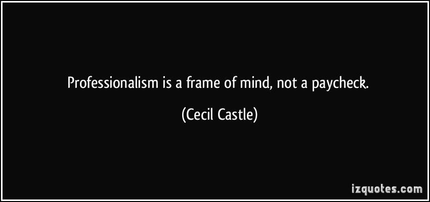 quote-professionalism-is-a-frame-of-mind-not-a-paycheck-cecil-castle-292453